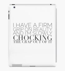 I have a firm grip on reality... iPad Case/Skin