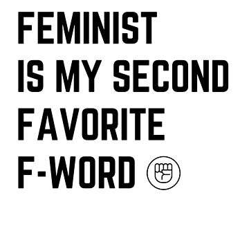 Feminist Is My Second Favorite F-Word by philanderson19