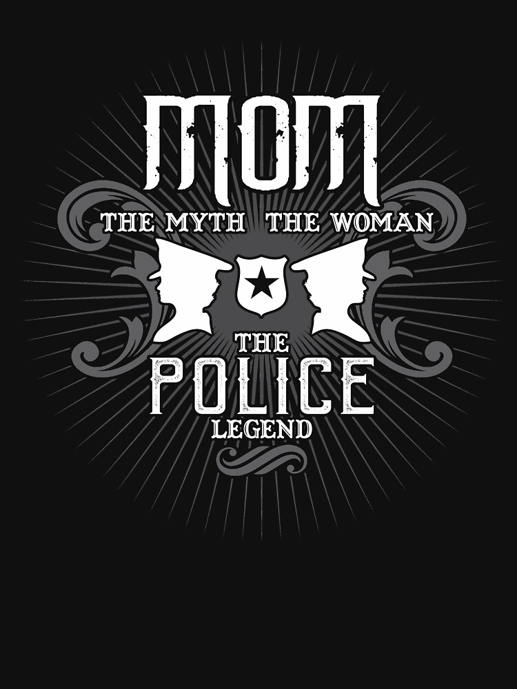 Mom The Woman The Myth The Police Legend Mother Shirt by WarmfeelApparel
