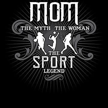 Mom The Woman The Myth The Sport Legend Mother Shirt by WarmfeelApparel