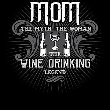Mom The Woman The Myth The Wine Drinking Legend Mother Shirt by WarmfeelApparel
