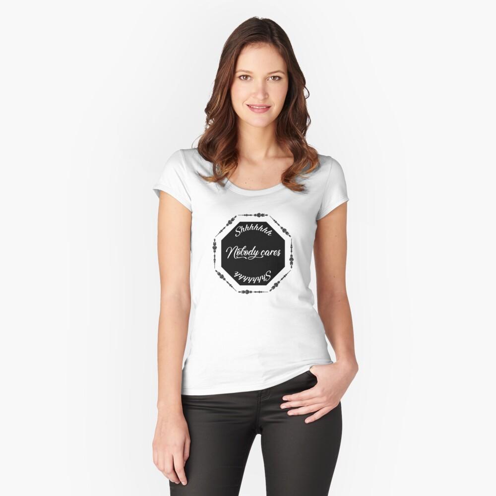 Shhhh Nobody Cares v3 Camiseta entallada de cuello ancho