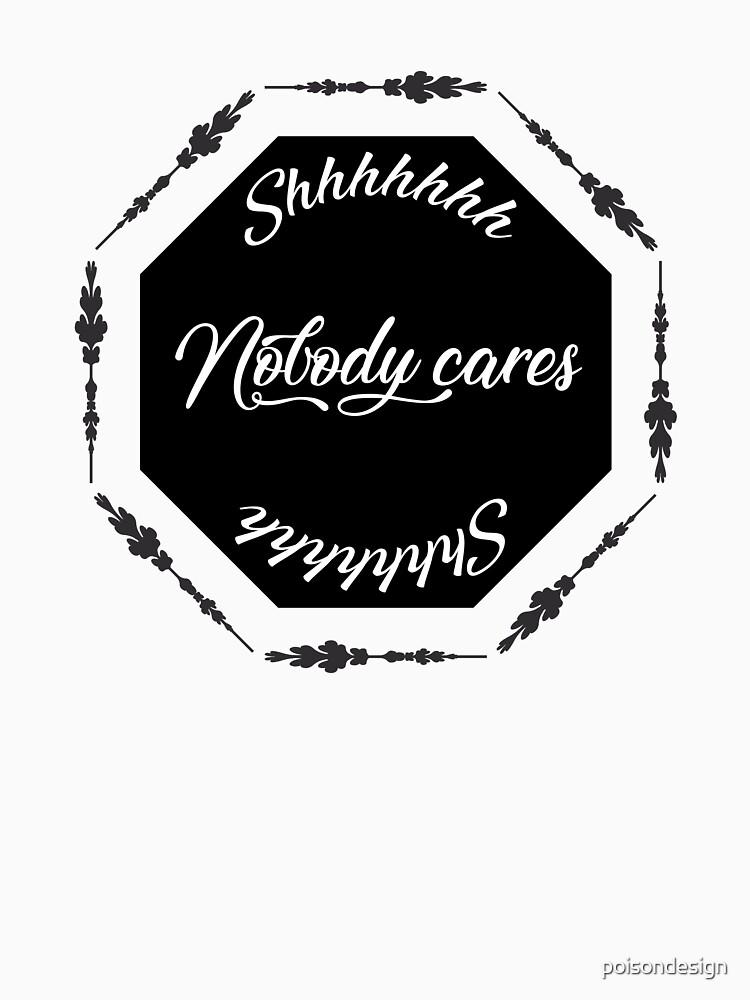 Shhhh Nobody Cares v3 de poisondesign