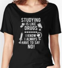Studying is like Drugs Women's Relaxed Fit T-Shirt