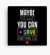 Maybe you can SAVE something else Canvas Print