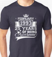 Born in February 1993 - 25 years of being awesome Unisex T-Shirt
