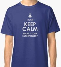 I Can Keep Calm - What's Your Superpower? Classic T-Shirt