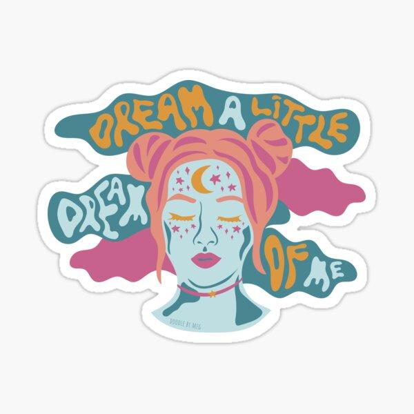 Dream a little dream of me Sticker