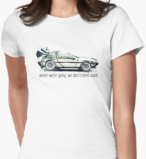 where we're going, we don't need roads Fitted T-Shirt