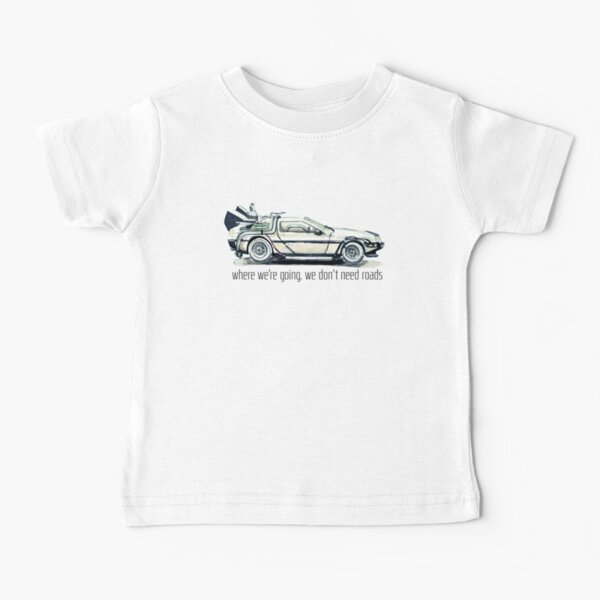 where we're going, we don't need roads Baby T-Shirt