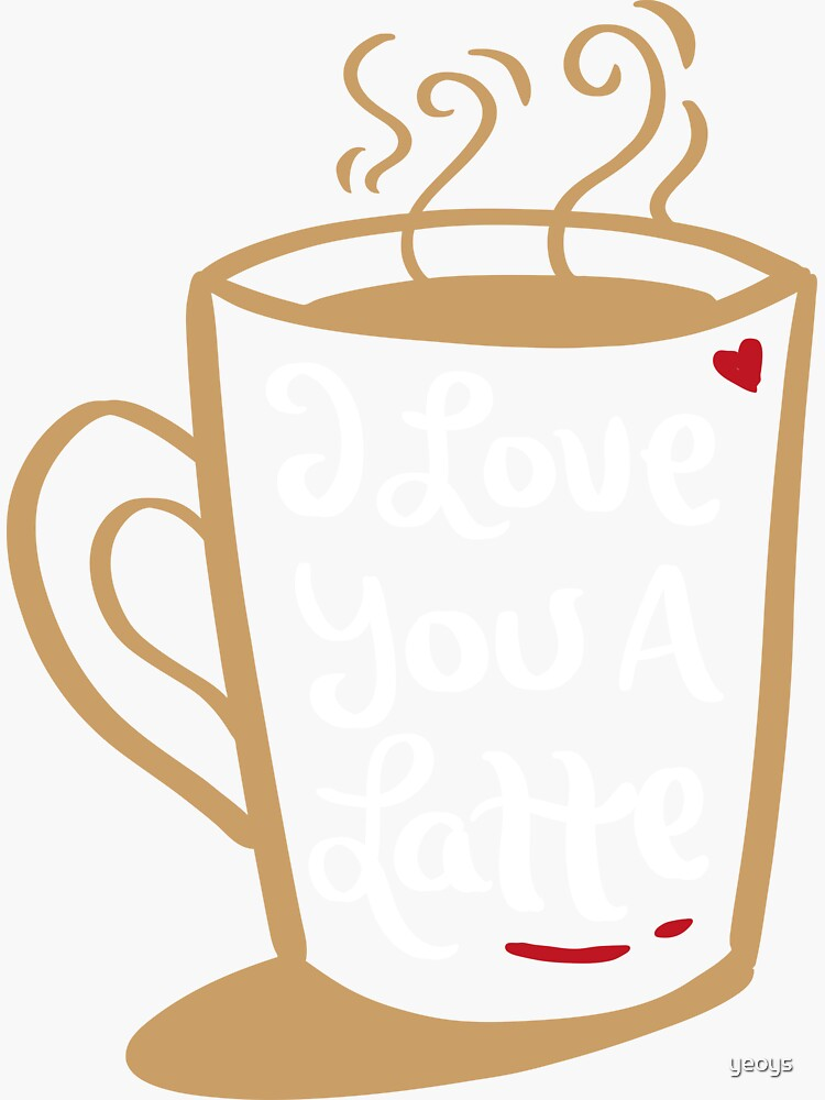 I Love You a Latte Funny Valentines Pun - Romance And Funny Coffee Quotes  And Gift   Sticker