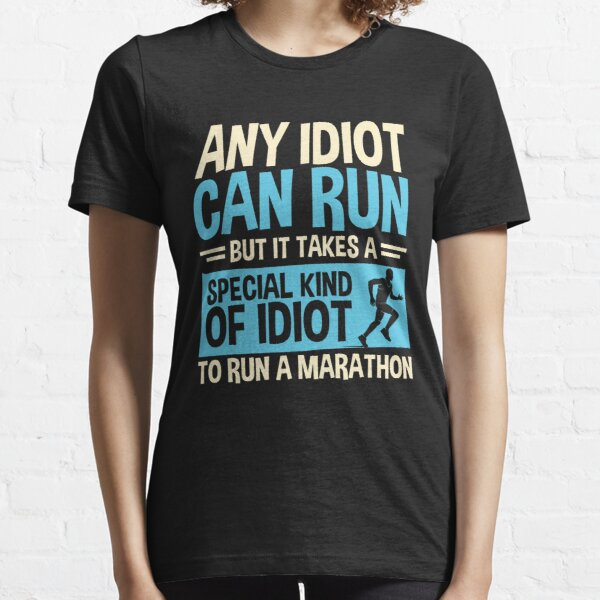 Any idiot Can Run But It Takes A Special Kind Of Idiot To Run A Marathon Essential T-Shirt