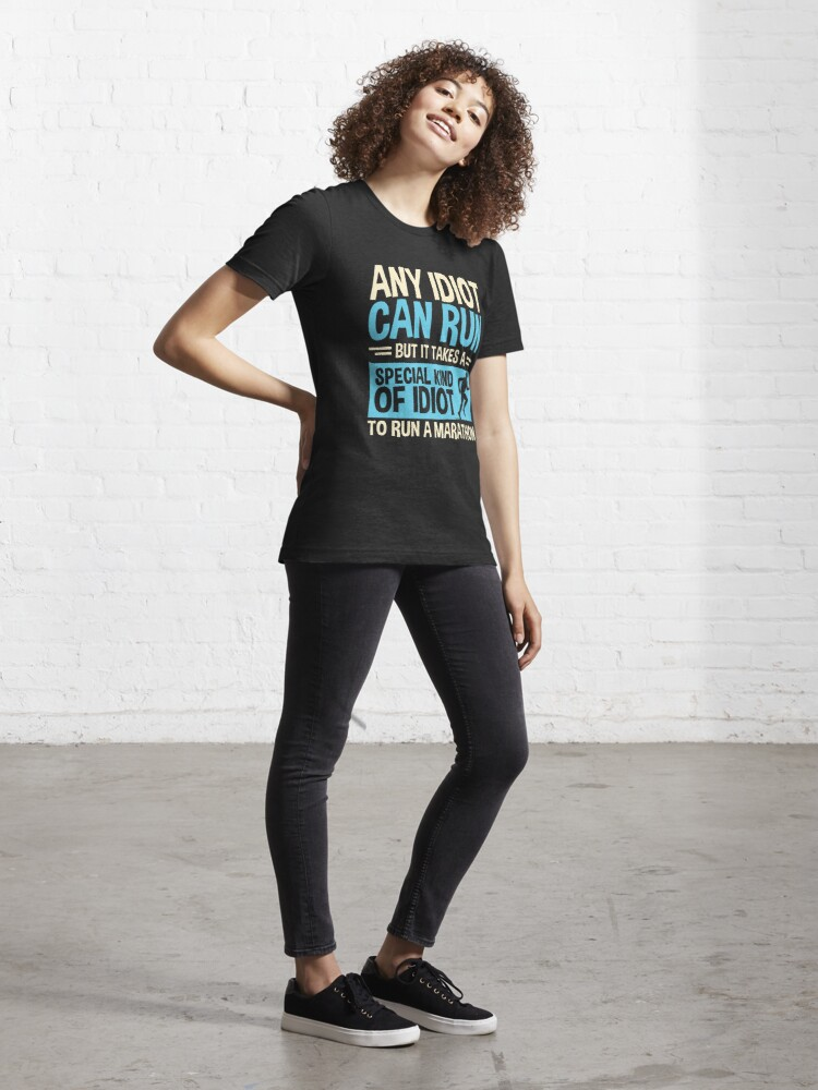 Alternate view of Any idiot Can Run But It Takes A Special Kind Of Idiot To Run A Marathon Essential T-Shirt