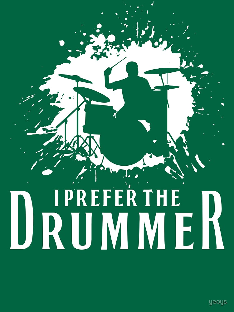 I Prefer The Drummer - Funny Music Festival Gift by yeoys