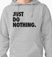 Just Do Nothing Pullover Hoodie