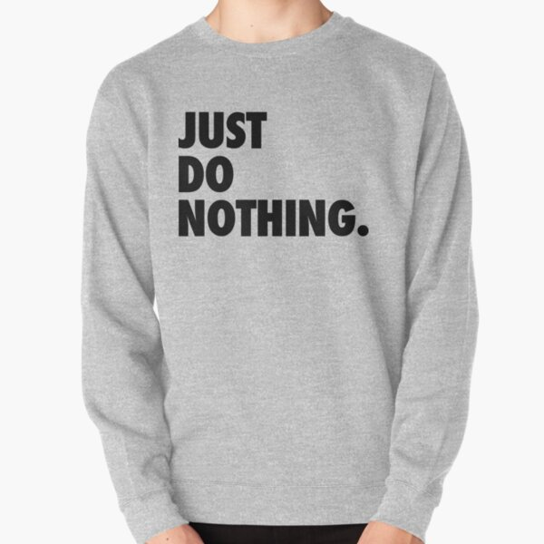 Just Do Nothing Pullover Sweatshirt