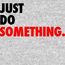 Just Do Something by thehiphopshop