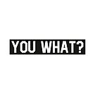 YOU WHAT • YOU WHAT by Wave Lords United