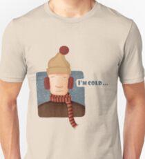 I'm cold... Unisex T-Shirt