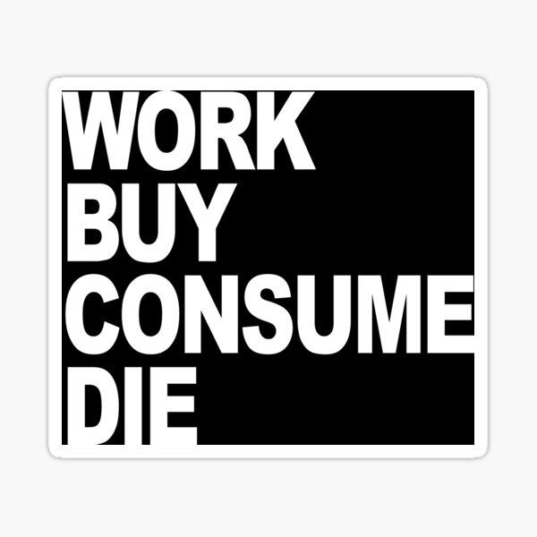 Work Buy Consume Die  Sticker