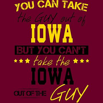 You can't take the Iowa out of the guy by Sregge