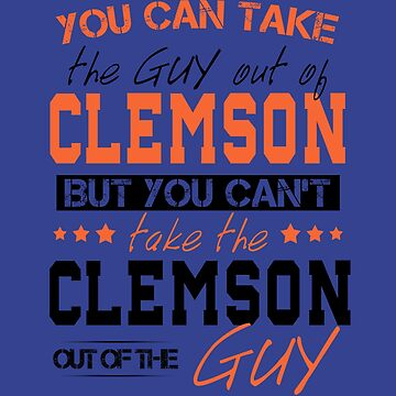 You can't take the Clemson out of the guy by Sregge