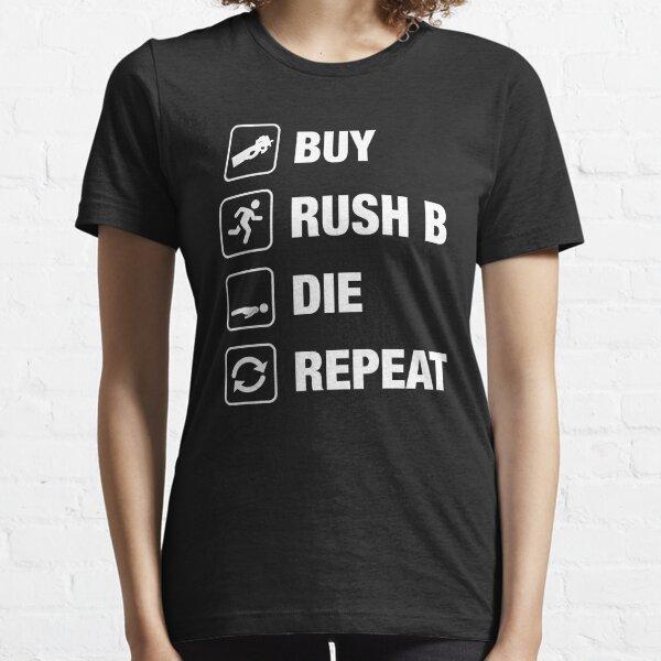 Buy - Rush B - Die - Repeat Gaming Essential T-Shirt