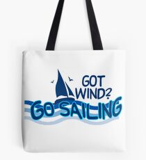 If You Got Wind - Go Sailing Tote Bag