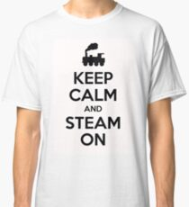 Keep calm and steam on Classic T-Shirt