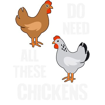 Need All These Chickens by Psitta