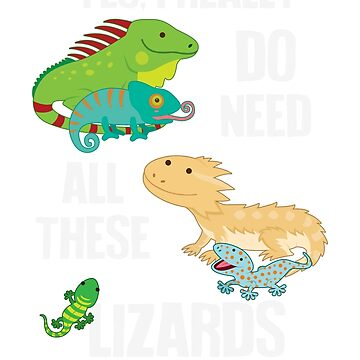 Need All These Lizards by Psitta