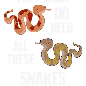 Need All These Snakes by Psitta