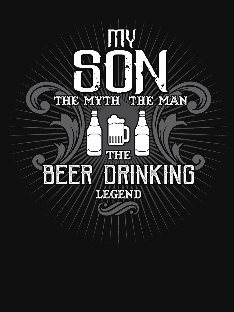 Son The Man The Myth The Beer Drinking Legend  Shirt by WarmfeelApparel