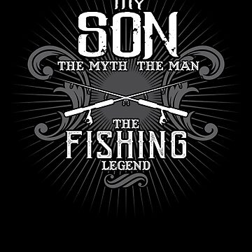 Son The Man The Myth The Fishing Legend Shirt by WarmfeelApparel