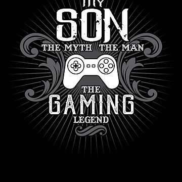 Son The Man The Myth The Gaming Legend Shirt by WarmfeelApparel