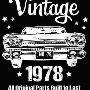 40th Birthday Design - Vintage 1978 All Original Parts Built To Last by kudostees