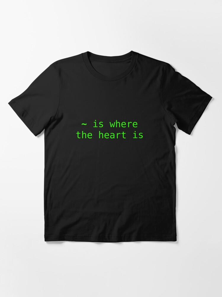 Alternate view of ~ is where the heart is Essential T-Shirt