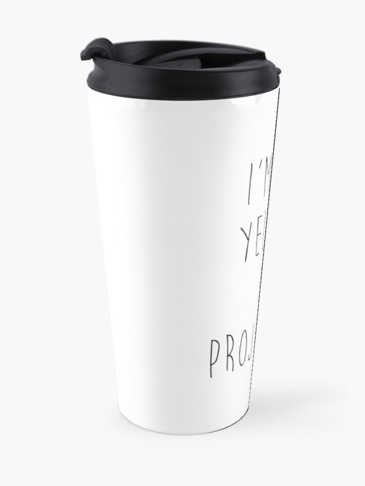 Alternate view of im not yelling im projecting Travel Mug