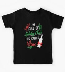 I'm Full Of Holiday Cheer It's Called Wine Drinker Gift Kids Tee