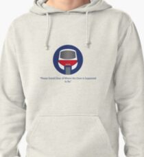 Please stand clear of where the door used to be. Pullover Hoodie