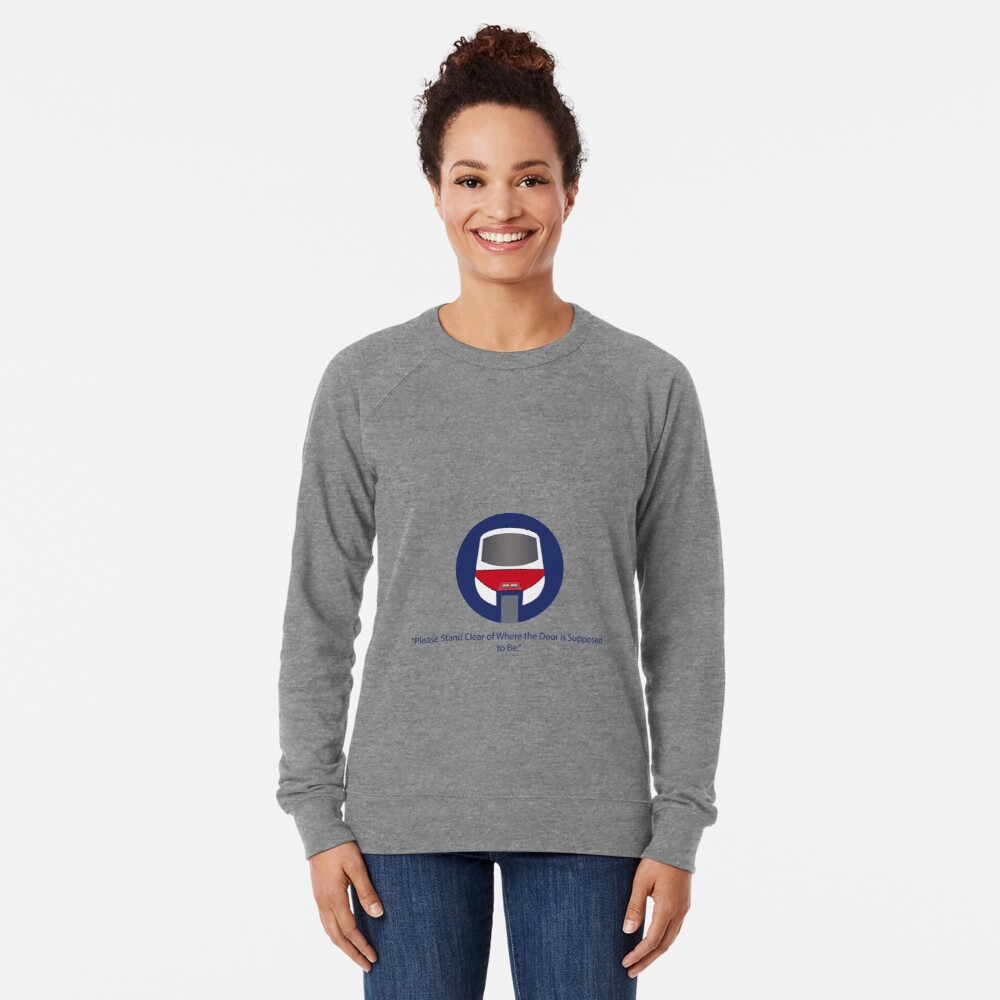 Please stand clear of where the door used to be. Lightweight Sweatshirt