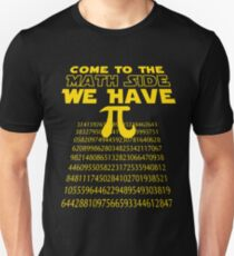 Math Geek Nerd , Come To The Math Side We Have Pi Unisex T-Shirt