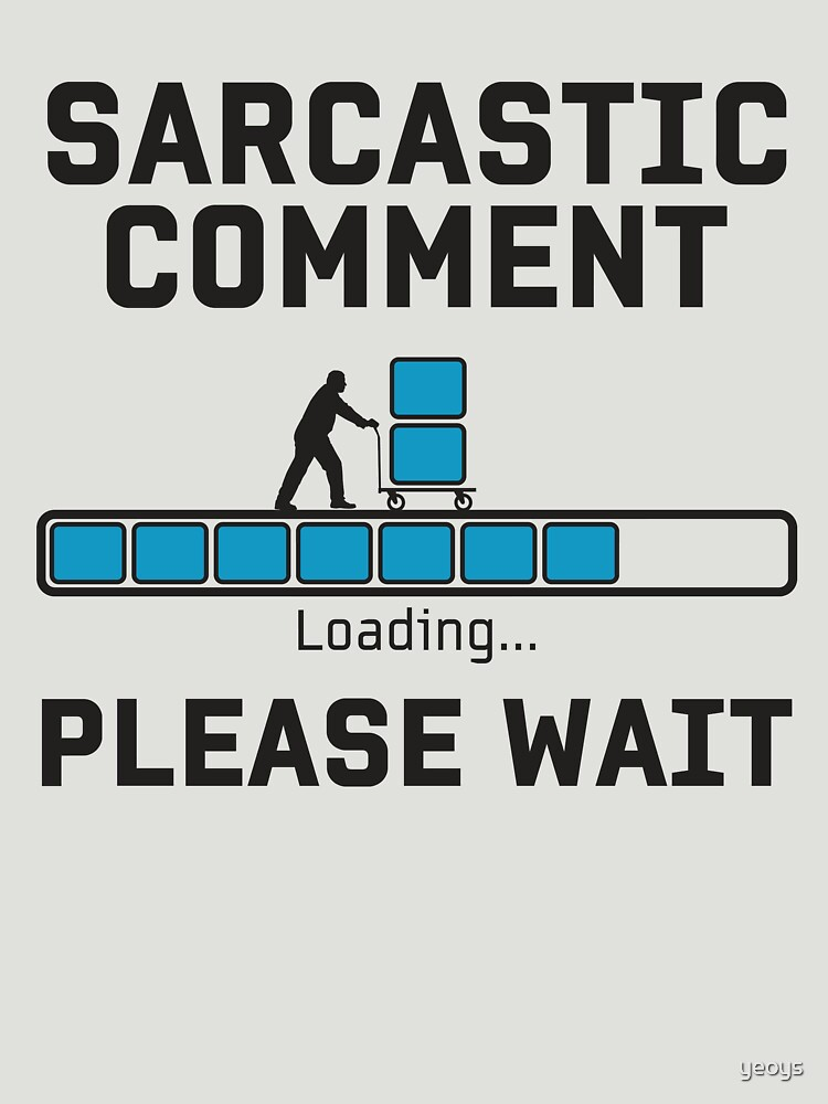 Sarcastic Comment Loading - Funny Irony And Sarcasm Gift von yeoys