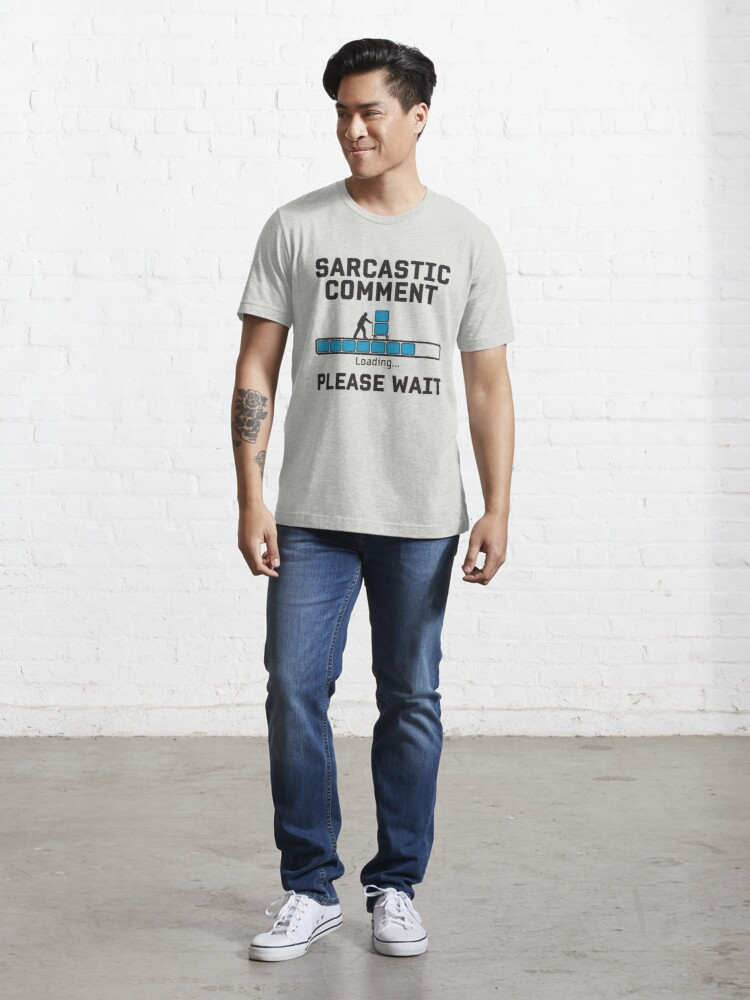Alternative Ansicht von Sarcastic Comment Loading - Funny Irony And Sarcasm Gift Essential T-Shirt