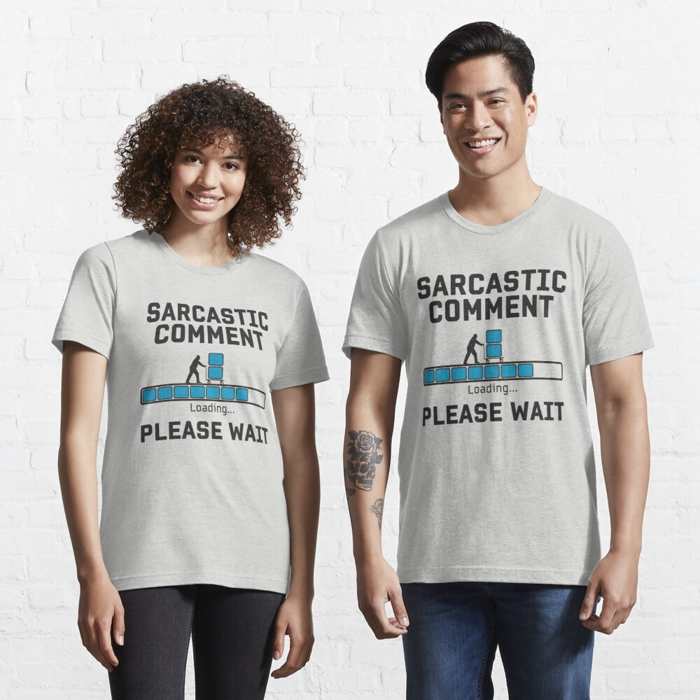 Sarcastic Comment Loading - Funny Irony And Sarcasm Gift Essential T-Shirt