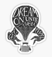 """""""Dream on until you get there"""" typography poster Sticker"""