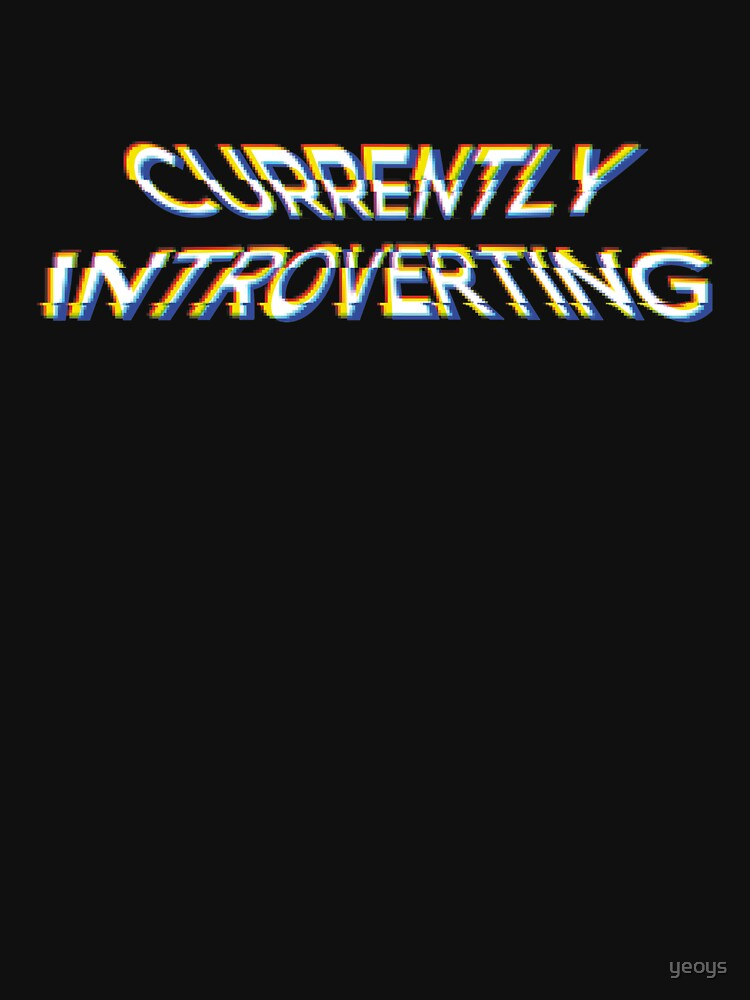 Currently Introverting - Funny Irony And Sarcasm Gift by yeoys