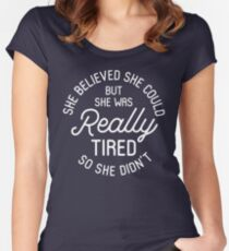 She Believed She Could But She Was Really Tired So She Didn't Women's Fitted Scoop T-Shirt