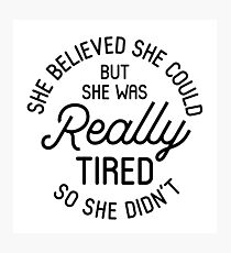 She Believed She Could But She Was Really Tired So She Didn't Photographic Print