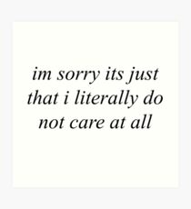 Im sorry its just that i literally do not care at all Art Print